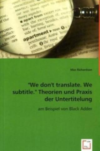 We don t translate. We subtitle.  Theorien und Praxis der Untertitelung