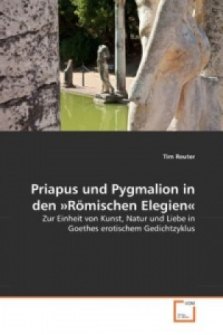 Priapus und Pygmalion in den Römischen Elegien