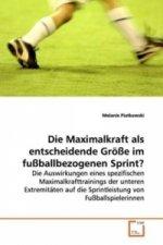 Die Maximalkraft als entscheidende Größe im  fußballbezogenen Sprint?