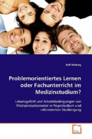 Problemorientiertes Lernen oder Fachunterricht im  Medizinstudium?