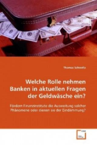 Welche Rolle nehmen Banken in aktuellen Fragen der  Geldwäsche ein?