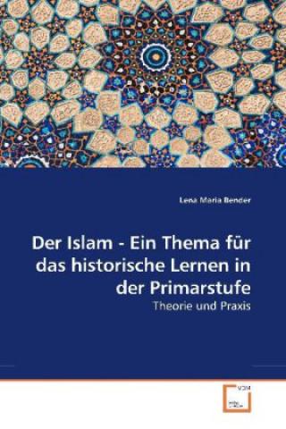 Der Islam - Ein Thema für das historische Lernen in der Primarstufe