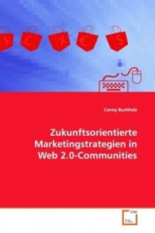 Zukunftsorientierte Marketingstrategien in Web 2.0-Communities