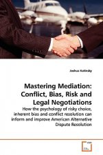 Mastering Mediation: Conflict, Bias, Risk and Legal Negotiations