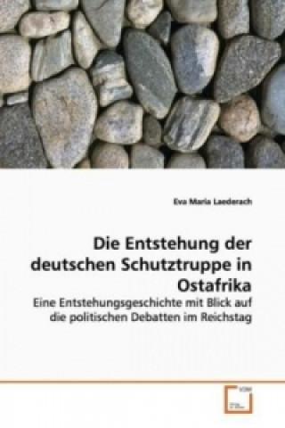 Die Entstehung der deutschen Schutztruppe in  Ostafrika