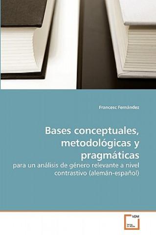 Bases Conceptuales, Metodologicas y Pragmaticas