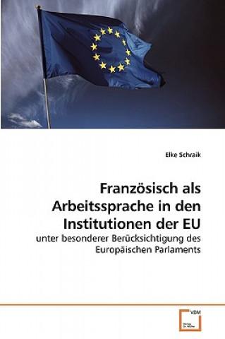 Franzosisch ALS Arbeitssprache in Den Institutionen Der Eu