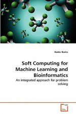 Soft Computing for Machine Learning and Bioinformatics