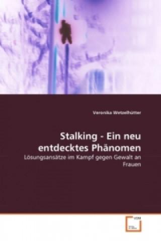 Stalking - Ein neu entdecktes Phänomen
