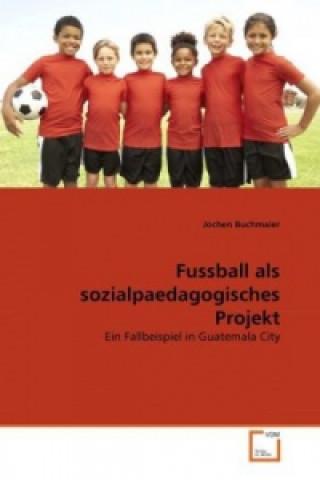 Fussball als sozialpaedagogisches Projekt