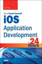 iOS Application Development in 24 Hours, Sams Teach Yourself