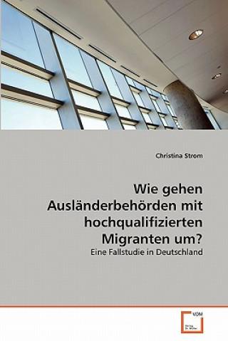 Wie Gehen Auslanderbehorden Mit Hochqualifizierten Migranten Um?