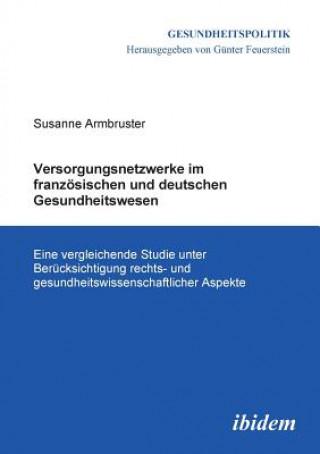 Versorgungsnetzwerke im franz sischen und deutschen Gesundheitswesen. Eine vergleichende Studie unter Ber cksichtigung rechts- und gesundheitswissensc