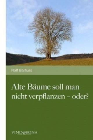 Alte Bäume soll man nicht verpflanzen - oder?
