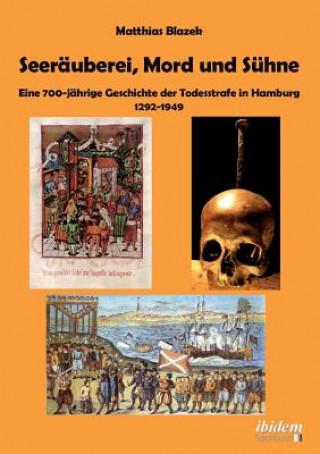 Seer uberei, Mord und S hne - Eine 700-j hrige Geschichte der Todesstrafe in Hamburg 1292-1949.