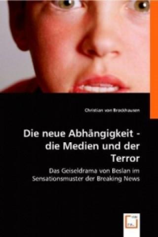 Die neue Abhängigkeit - die Medien und der Terror
