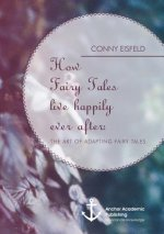 How Fairy Tales live happily ever after: (Analyzing) The art of adapting Fairy Tales