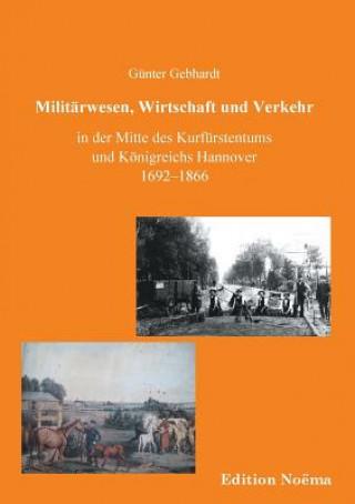 Milit rwesen, Verkehr und Wirtschaft in der Mitte des Kurf rstentums und K nigreichs Hannover 1692-1866.