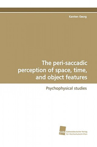 Peri-Saccadic Perception of Space, Time, and Object Features