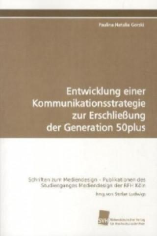 Entwicklung einer Kommunikationsstrategie zur Erschließung der Generation 50plus