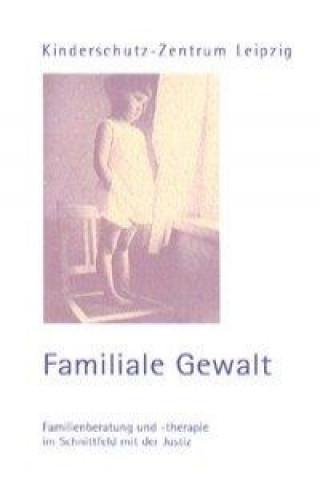Familiale Gewalt. Familienberatung und -therapie im Schnittfeld mit der Justiz