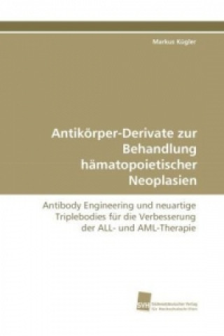 Antikörper-Derivate zur Behandlung hämatopoietischer Neoplasien