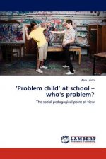 Problem child at school who's problem?