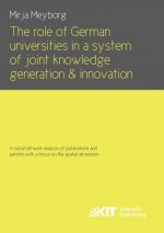 The role of German universities in a system of joint knowledge generation and innovation. A social network analysis of publications and patents with a