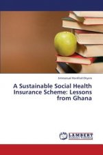 A Sustainable Social Health Insurance Scheme: Lessons from Ghana