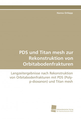 PDS und Titan mesh zur Rekonstruktion von Orbitabodenfrakturen