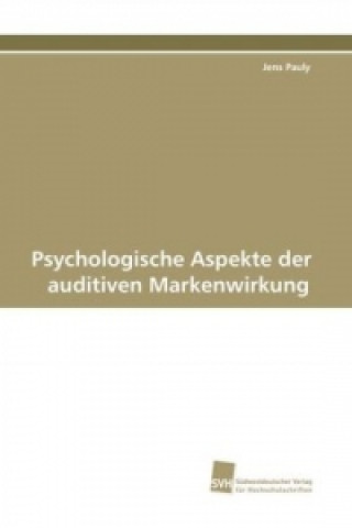 Psychologische Aspekte der auditiven Markenwirkung