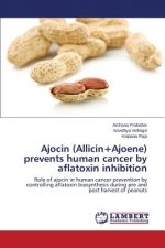 Ajocin (Allicin+Ajoene) prevents human cancer by aflatoxin inhibition