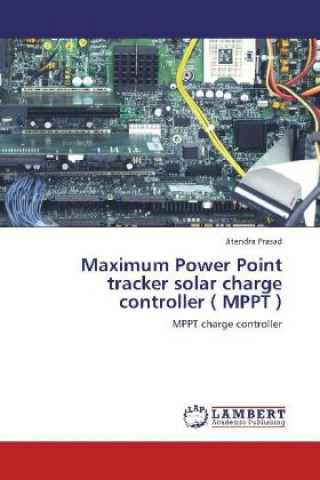 Maximum Power Point tracker solar charge controller ( MPPT )
