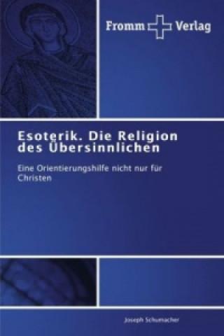 Esoterik. Die Religion des Übersinnlichen