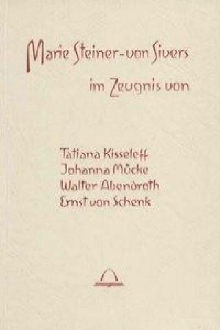 Marie Steiner-von Sivers im Zeugnis von Tatiana Kisseleff, Johanna Mücke, Walter Abendroth, Ernst von Schenk