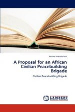 A Proposal for an African Civilian Peacebuilding Brigade