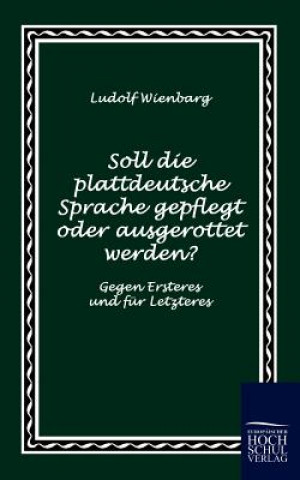 Soll Die Plattdeutsche Sprache Gepflegt Oder Ausgerottet Werden?