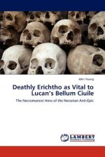 Deathly Erichtho as Vital to Lucan's Bellum Ciuile