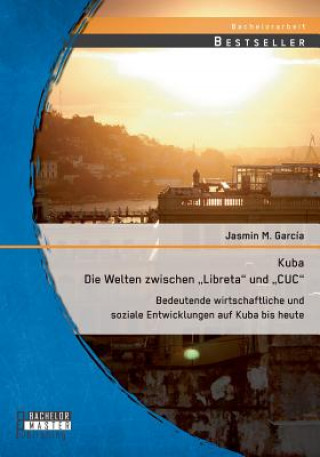 Kuba - Die Welten Zwischen Libreta Und Cuc