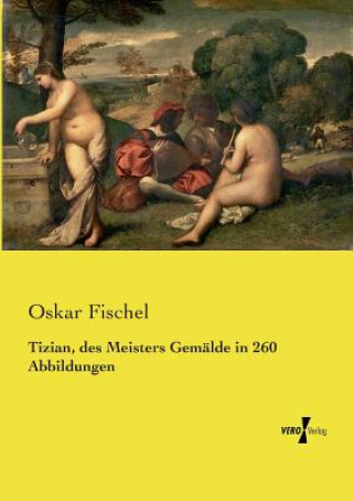 Tizian, des Meisters Gemalde in 260 Abbildungen
