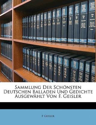 Sammlung Der Schönsten Deutschen Balladen Und Gedichte Ausgewählt Von F. Geisler