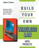 Build Your Own Wireless LAN (with Projects)