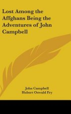 Lost Among the Affghans Being the Adventures of John Campbell