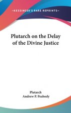 PLUTARCH ON THE DELAY OF THE DIVINE JUST