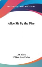 ALICE SIT BY THE FIRE