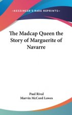 THE MADCAP QUEEN THE STORY OF MARGUERITE