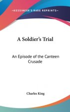 A SOLDIER'S TRIAL: AN EPISODE OF THE CAN