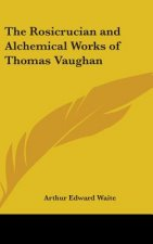 Rosicrucian And Alchemical Works Of Thomas Vaughan