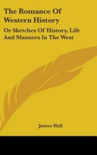The Romance Of Western History: Or Sketches Of History, Life And Manners In The West