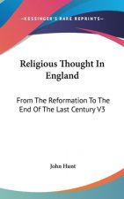 Religious Thought In England: From The Reformation To The End Of The Last Century V3